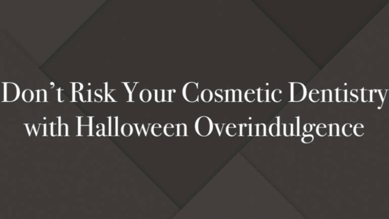Don't Risk Your Cosmetic Dentistry with Halloween Overindulgence