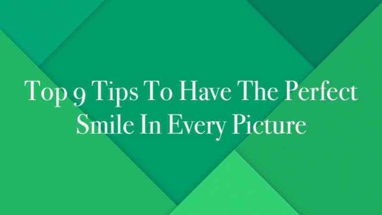 Top 9 Tips To Have The Perfect Smile In Every Picture