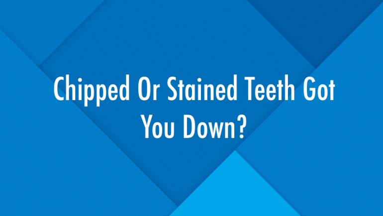 Chipped Or Stained Teeth Got You Down?