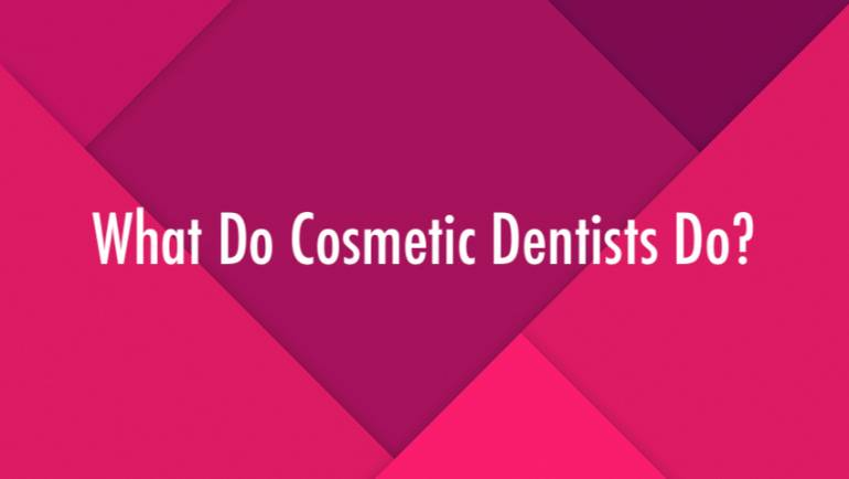 What Do Cosmetic Dentists Do?