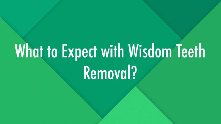 What to Expect with Wisdom Teeth Removal?
