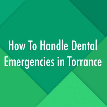 How To Handle Dental Emergencies in Torrance
