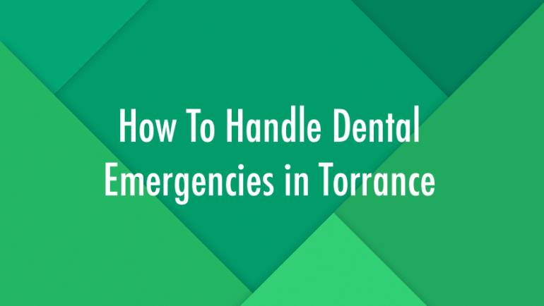How To Handle Dental Emergencies in Torrance