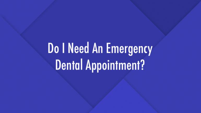 Do I Need An Emergency Dental Appointment?
