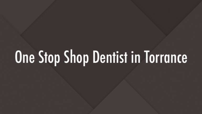 One Stop Shop Dentist in Torrance
