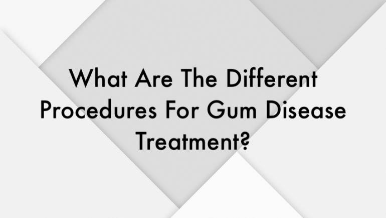 What Are The Different Procedures For Gum Disease Treatment?