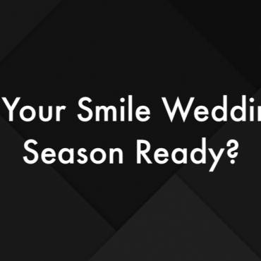 Is Your Smile Wedding Season Ready?