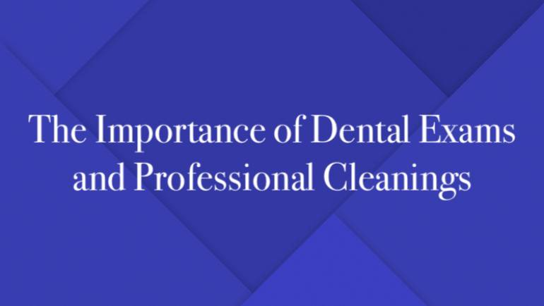 The Importance of Dental Exams and Professional Cleanings