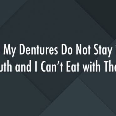 Help! My Dentures Do Not Stay in My Mouth and I Can't Eat with Them!
