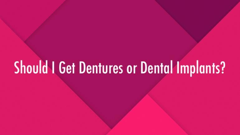 Should I Get Dentures or Dental Implants?