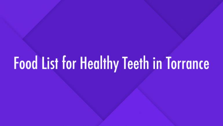 Food List for Healthy Teeth in Torrance