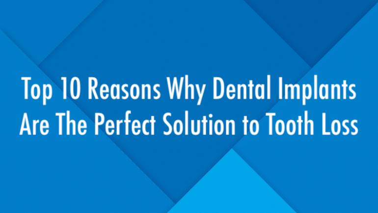 Top 10 Reasons Why Dental Implants Are The Perfect Solution to Tooth Loss