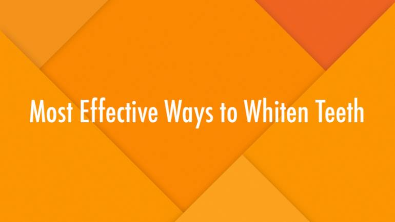 Most Effective Ways to Whiten Teeth