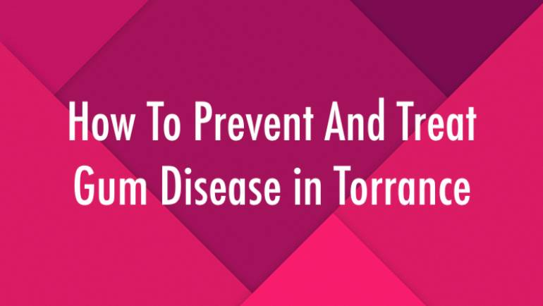 How To Prevent And Treat Gum Disease in Torrance