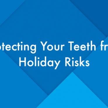 Protecting Your Teeth from Holiday Risks