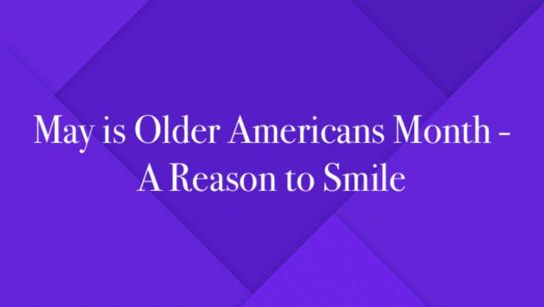 May Is Older Americans Month – A Reason To Smile